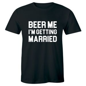 Beer Me I'm Getting Married Drinking Party T-shirt